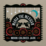 Maria the Mexican - Moon Colored Jade Album Art